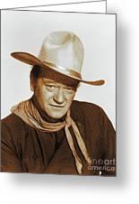 John Wayne, Hollywood Legend Greeting Card