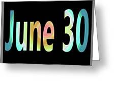 June 30 Greeting Card