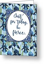 Just For Today, Be Fierce. Greeting Card