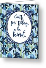 Just For Today, Be Kind. Greeting Card