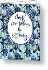 Just For Today, Be Strong. Greeting Card