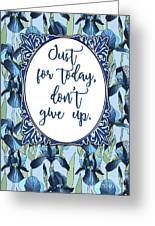 Just For Today, Dont Give Up Greeting Card