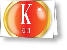 K For Kilo Greeting Card
