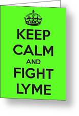 Keep Calm And Fight Lyme Greeting Card