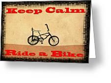 Keep Calm Ride A Bike Greeting Card