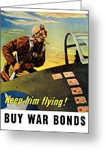 Keep Him Flying Buy War Bonds  Greeting Card by War Is Hell Store