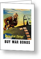 Keep Him Flying - Buy War Bonds  Greeting Card