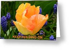 Keep Holding On Greeting Card