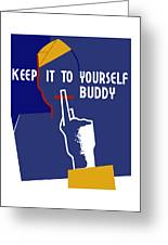 Keep It To Yourself Buddy Greeting Card