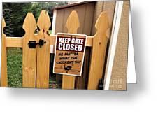 Keep The Gate Closed Greeting Card