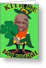Kith Me I'm Irith Funny Novelty Mike Tyson Inspired Design For St Patrick's Day Greeting Card