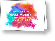 Labour Day Work Isn't To Make Money You Work To Justify Life Greeting Card
