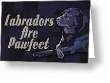 Labradors Are Pawfect Greeting Card