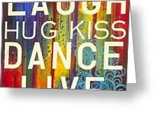 Laugh Hug Kiss Dance Live Greeting Card