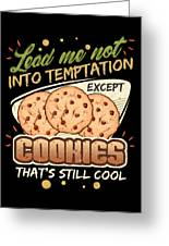 Lead Me Not Into Temptation Except Cookies Thats Still Cool Greeting Card