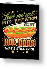 Lead Me Not Into Temptation Except Hot Dogs Thats Still Cool Greeting Card