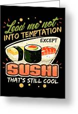 Lead Me Not Into Temptation Except Sushi Thats Still Cool Greeting Card