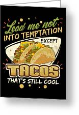 Lead Me Not Into Temptation Except Tacos Thats Still Cool Greeting Card