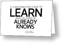 Learn Already Knows - Epictetus Greeting Card