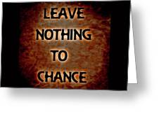 Leave Nothing To Chance Greeting Card