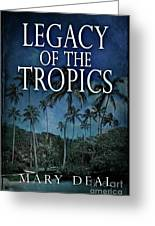 Legacy Of The Tropics Greeting Card