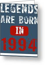 Legends Are Born In 1994 Greeting Card