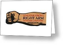 Lend Your Strong Right Arm To Your Country Greeting Card