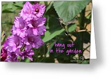 Lessons From Nature - Hang Out In The Garden Greeting Card