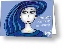 Let Not Your Heart Be Troubled Greeting Card
