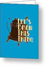 Let's Brew This Thing Greeting Card