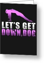 Lets Get Down Dog Greeting Card