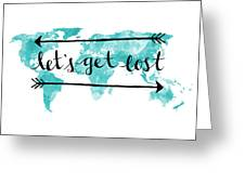 Lets Get Lost 16x20 Greeting Card