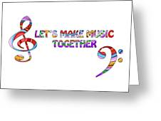 Let's Make Music Together - White Greeting Card