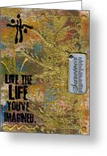 Life As You Imagined It Greeting Card by Angela L Walker