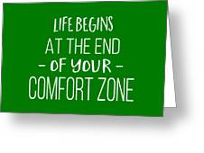 Life Begins At The End Of Your Comfort Zone Tee Greeting Card