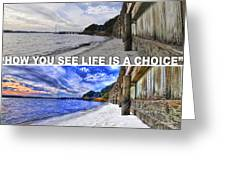 Life Is A Choice Greeting Card