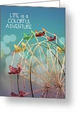 Life Is A Colorful Adventure Greeting Card