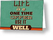 Life Is A One Time Offer Greeting Card