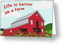 Life Is Better On A Farm Greeting Card