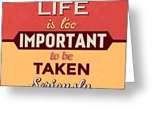 Life Is Too Important Greeting Card