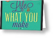 Life Is What You Make It Greeting Card