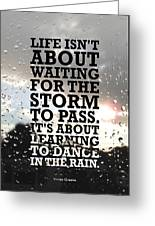 Life Isnot About Waiting For The Storm To Pass Quotes Poster Greeting Card