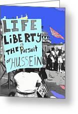 Life Liberty Pursuit Of Hussein Pro Desert Storm Rally Tucson Arizona 1991-2008 Greeting Card