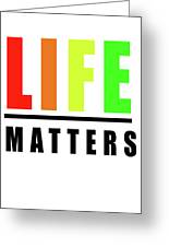 Life Matters In Rainbow Greeting Card