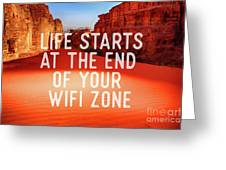 Life Starts At The End Of Your Wifi Zone Greeting Card
