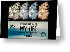 Life With My Dog Greeting Card by Kathy Tarochione