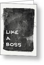 Like A Boss- Black And White Art By Linda Woods Greeting Card