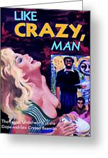Like Crazy Man Greeting Card