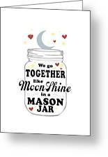 Like Moonshine In A Mason Jar Greeting Card
