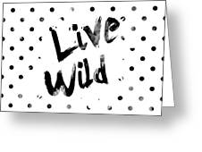 Live Wild Greeting Card